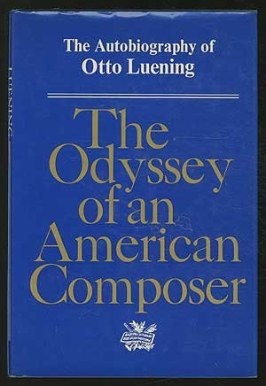 The Odyssey of an American composer: The autobiography of Otto Luening