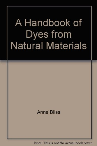 A Handbook of Dyes from Natural Materials: Bliss, Anne