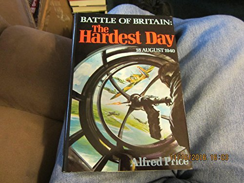 The Hardest Day, 18 August 1940: Battle of Britain (9780684165035) by Price, Alfred