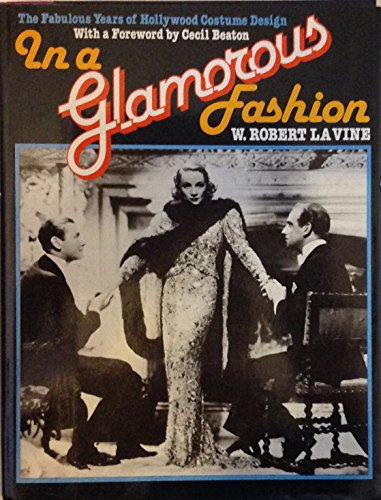 In a Glamorous Fashion: The Fabulous Years of Hollywood Costume Design: LaVine, W. Robert; Florio, ...