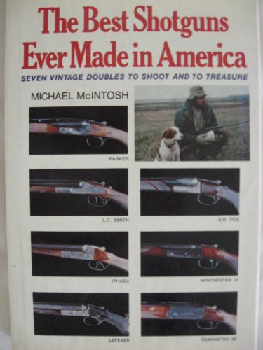 9780684168258: The Best Shotguns Ever Made in America: Seven Vintage Doubles to Shoot and to Treasure