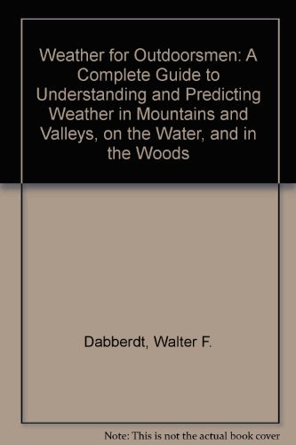 Weather for Outdoorsmen : a Complete Guide to Understanding and Predicting Weather in Mountains and Valleys, On the Water, and in the Woods