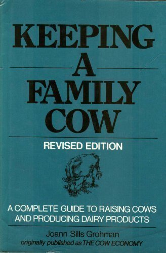 KEEPING A FAMILY COW a Complete Guide: Grohman, Joann Sills