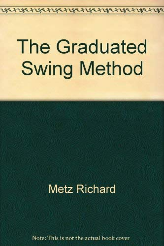 The Graduated Swing Method (inscribed by the author): Richard Metz