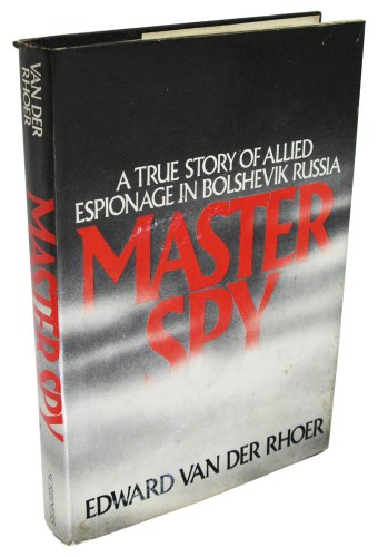 9780684168708: Master Spy: A True Story of Allied Espionage in Bolshevik Russia