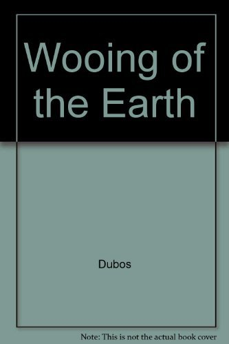 The Wooing of Earth: Rene J. Dubos