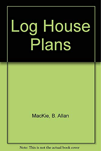 Log House Plans: MacKie, B. Allan,