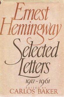 Ernest Hemingway: Selected Letters, 1917-1961: Hemingway, Ernest; Baker,