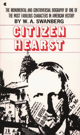 9780684171470: Citizen Hearst: A Biography of William Randolph Hearst