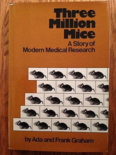 Three Million Mice: A Story of Modern Medical Research Graham, Ada; Graham, Frank and Shetterly, ...