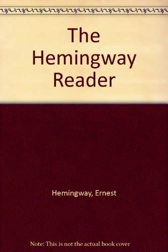 9780684172293: Hemingway Reader: A Wide-Ranging Collection, Selected, with a Foreward and Twelve Brief Prefaces