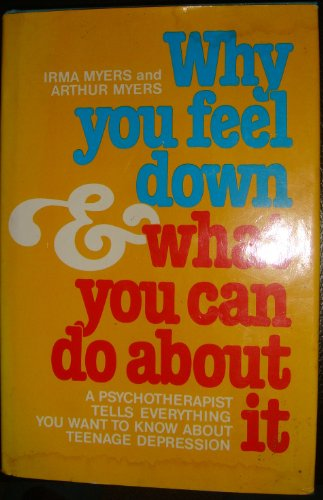 Why You Feel Down and What You Can Do About It: Arthur Myers; Irma Myers