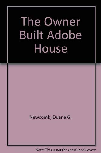 The Owner Built Adobe House: Newcomb, Duane G.