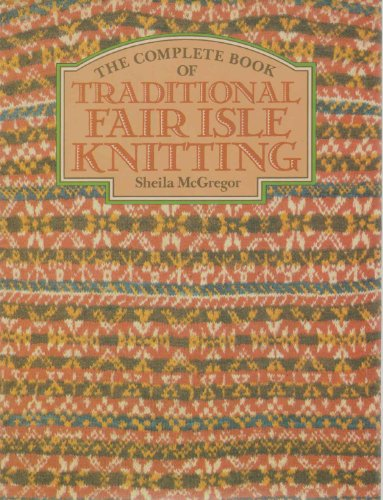 9780684176031: The Complete Book of Traditional Fair Isle Knitting