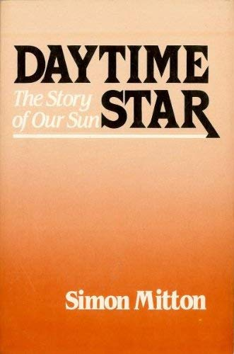 Daytime Star: The Story of Our Sun (068417829X) by Simon Mitton