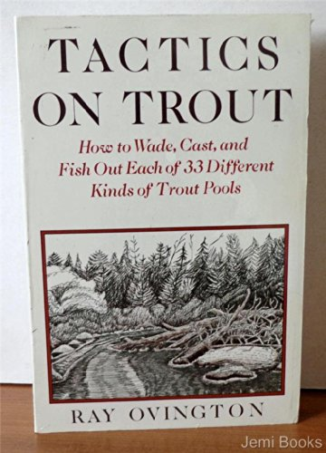 Tactics on Trout: How to Wade, Cast, and Fish Out Eash of 33 Different Kinds of Trout Ponds: ...