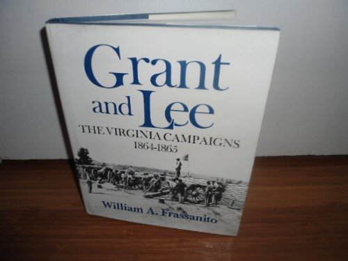 Grant and Lee: The Virginia Campaigns, 1864-1865.: FRASSANITO, William A.