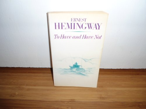To Have and Have Not (To Have: Ernest Hemingway