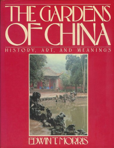 THE GARDENS OF CHINA: HISTORY, ART, AND MEANINGS: Edwin T. Morris (author)