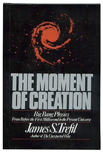 9780684179636: The Moment of Creation: Big Bang Physics from Before the First Millisecond to the Present Universe