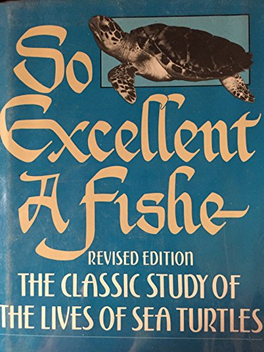 9780684180083: So excellent a fishe: A natural history of sea turtles