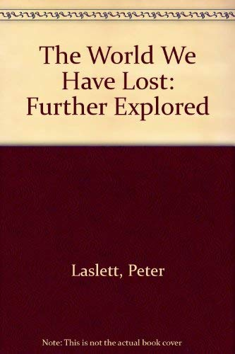 The World We Have Lost: Further Explored: Peter Laslett