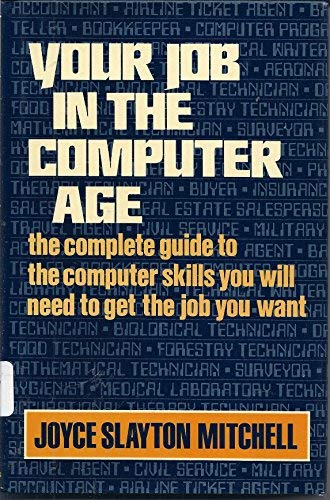 9780684181004: Your Job in the Computer Age: The Complete Guide to the Computer Skills You Need to Get the Job You Want