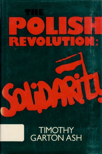 The Polish Revolution: Solidarity (0684181142) by Timothy Garton Ash