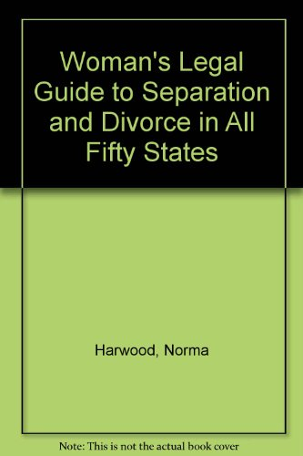 Woman's Legal Guide to Separation and Divorce in All Fifty States: Harwood, Norma
