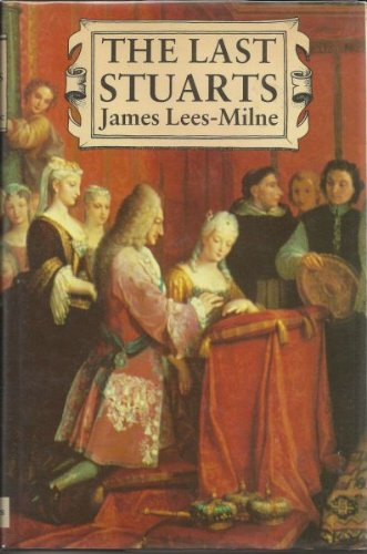 The Last Stuarts: British Royalty in Exile: Lees-Milne, James