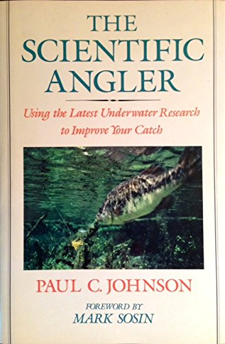 The Scientific Angler : Using the Latest: Paul C. Johnson