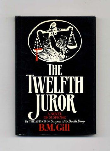 The Twelfth Juror: Gill, B. M.