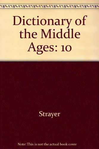 Dictionary of the Middle Ages: 10 (Dictionary: Strayer, Joseph R.