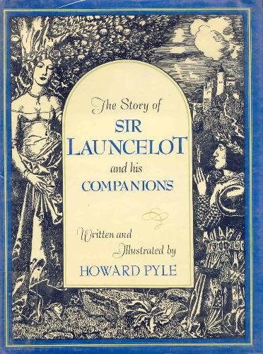 The Story of Sir Launcelot and His Companions: Pyle, Howard