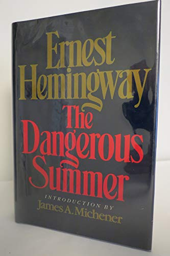 The Dangerous Summer: Hemingway, Ernest; Michener, James A. (intro.)