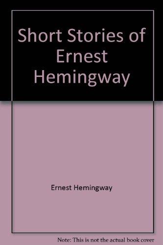 Short Stories of Ernest Hemingway: Ernest Hemingway