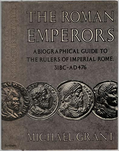 The Roman Emperors - A Biographical Guide To The Rulers Of Imperial Rome, 31BC - AD476
