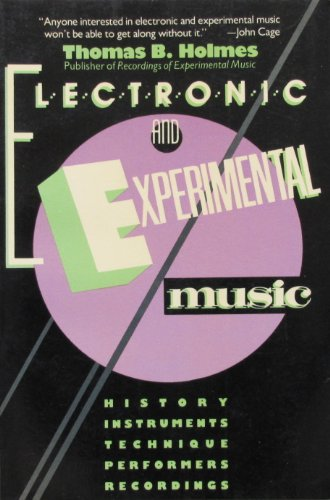Electronic and Experimental Music. History, Instruments, Technique, Performers, Recordings.: Holmes...