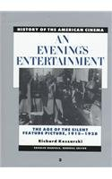 An Evening's Entertainment: The Age of the Silent Feature Picture 1915-1928 - History of the Amer...
