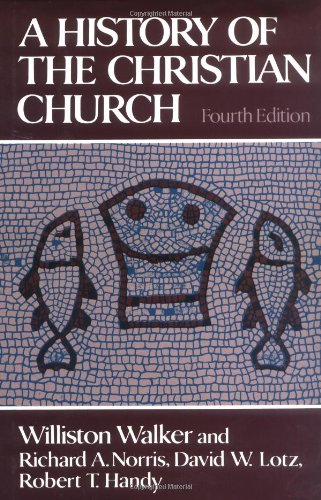 A History of the Christian Church: Williston Walker; Richard A. Norris; David W. Lotz; Robert T. ...