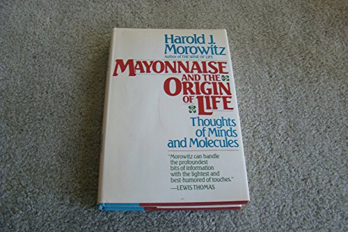 Mayonnaise and the Origin of Life: Thoughts of Minds and Molecules: Morowitz, Harold J.