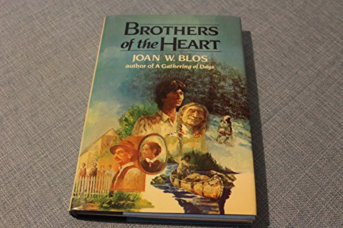 Brothers of the Heart: A Story of the Old Northwest 1837-1838 (SIGNED copy): Blos, Joan W.