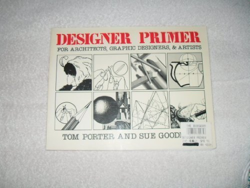 Designer Primer: For Architects, Graphic Designers, and Artists (0684184575) by Porter, Tom; Goodman, Sue