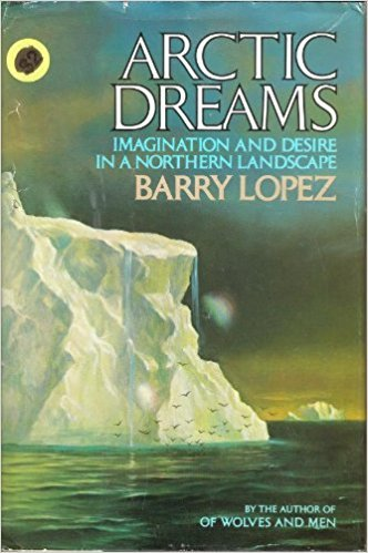 Arctic Dreams. Imagination and Desire In a Northern Landscape