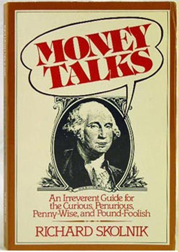 Money talks: An irreverent guide for the: Skolnik, Richard