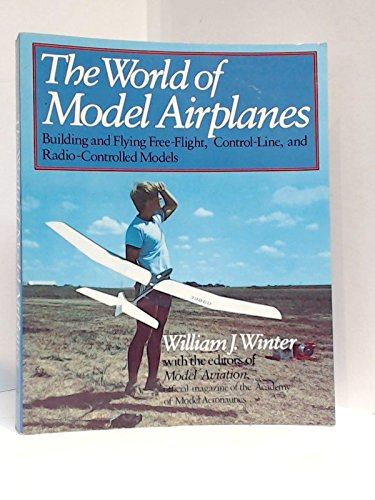 The World of Model Airplanes: Winter, William J.