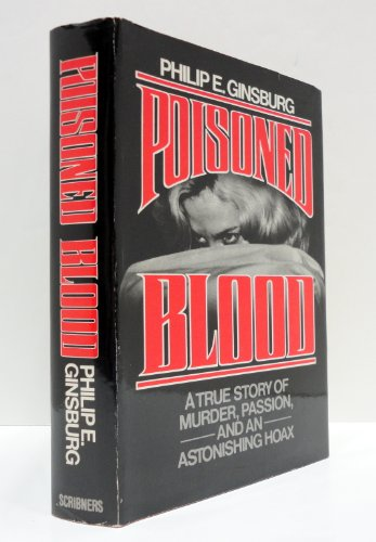 9780684186696: Poisoned Blood: A True Story of Murder, Passion, and an Astonishing Hoax