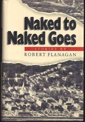 Naked to Naked Goes: Flanagan, Robert