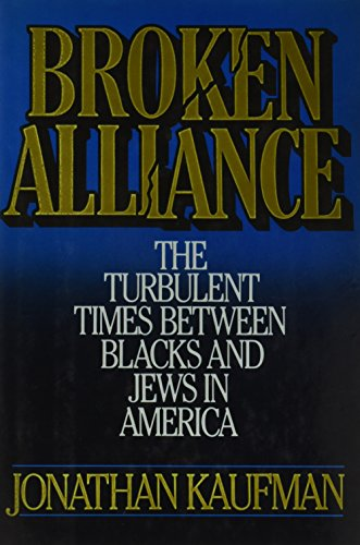 Broken Alliance: The Turbulent Times Between Blacks and Jews in America: Kaufman, Jonathan