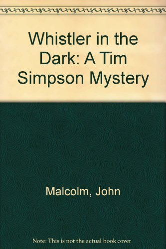 Whistler in the Dark: A Tim Simpson: Malcolm, John